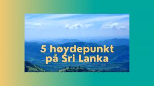 høydepunkt på Sri Lanka