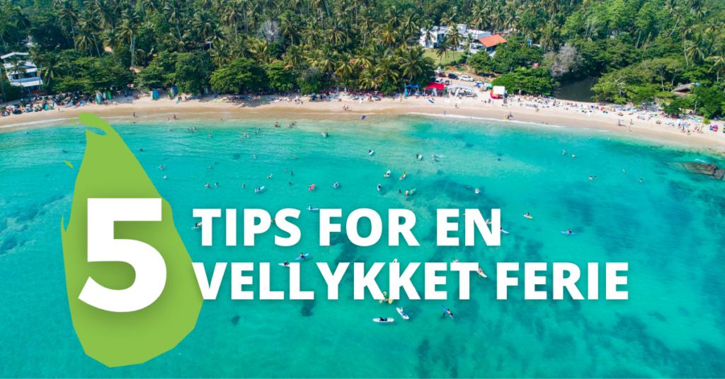 Ferie Sri Lanka 5 tips for en vellykket ferie
